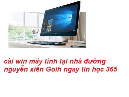 cài win máy tính tại nhà nguyễn xiển