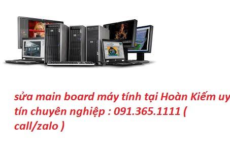 sửa main board máy tính tại Hoàn Kiếm chuyên nghiệp